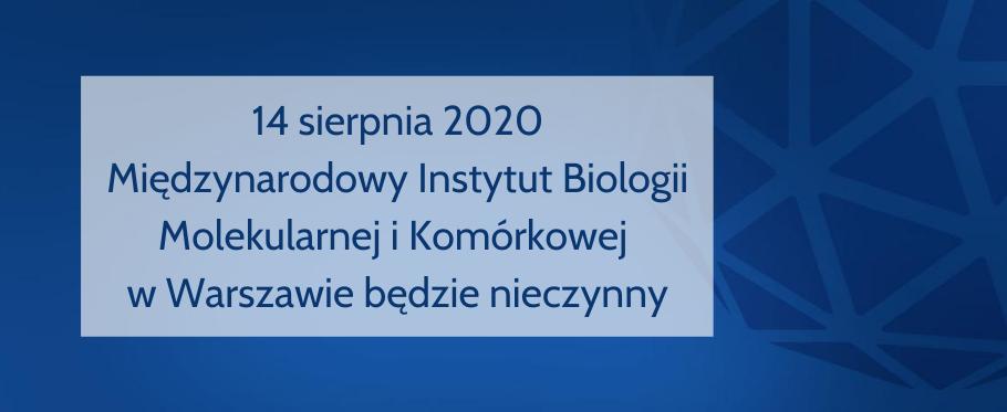 14 sierpnia 2020 - Międzynarodowy Instytut Biologii Molekularnej i Komórkowej w Warszawie będzie nieczynny
