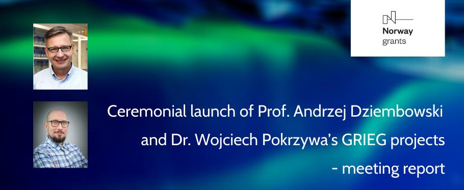 Ceremonial launch of Prof. Andrzej Dziembowski and Dr. Wojciech Pokrzywa's GRIEG projects - meeting report