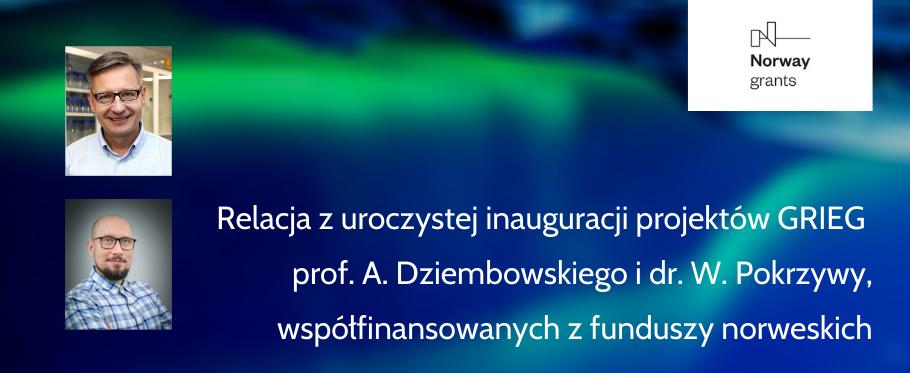 Relacja z uroczystej inauguracji projektów GRIEG prof. A. Dziembowskiego i dr. W. Pokrzywy