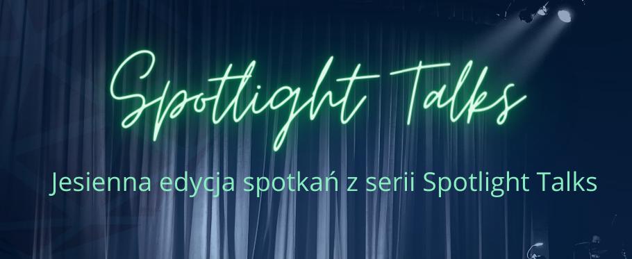Jesienna edycja spotkań z serii Spotlight Talks