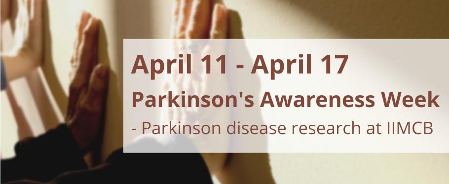 April 11 - April 17 - Parkinson's  Awareness Week